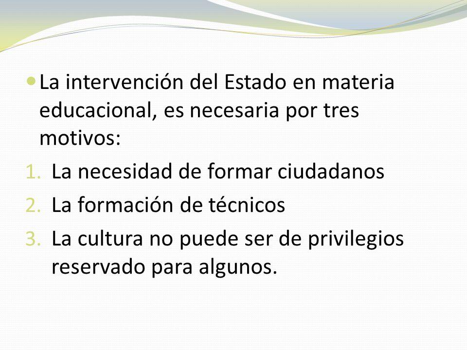 La intervención del Estado en materia educacional, es necesaria por tres motivos: