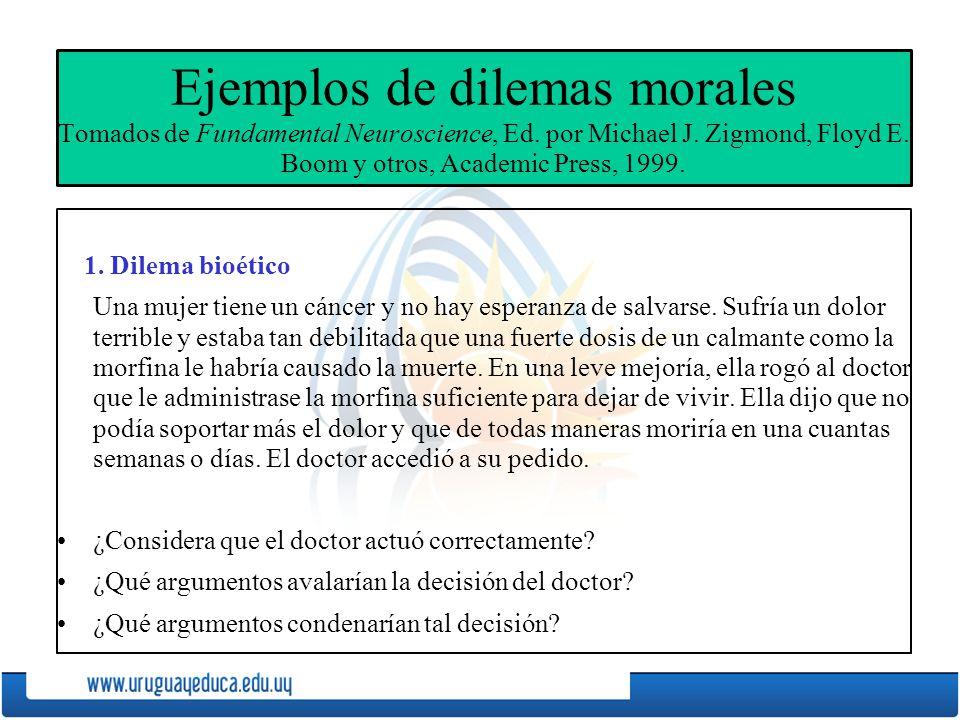 Ejemplos de dilemas morales Tomados de Fundamental Neuroscience, Ed