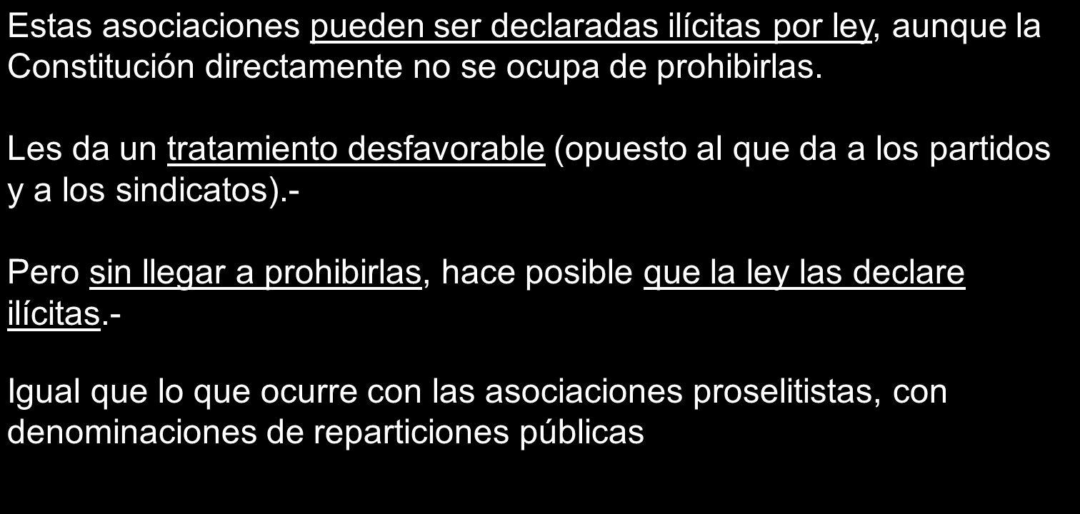 Estas asociaciones pueden ser declaradas ilícitas por ley, aunque la Constitución directamente no se ocupa de prohibirlas.
