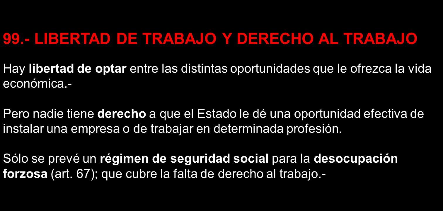 99.- LIBERTAD DE TRABAJO Y DERECHO AL TRABAJO