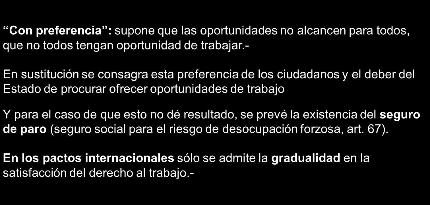 Con preferencia : supone que las oportunidades no alcancen para todos, que no todos tengan oportunidad de trabajar.-