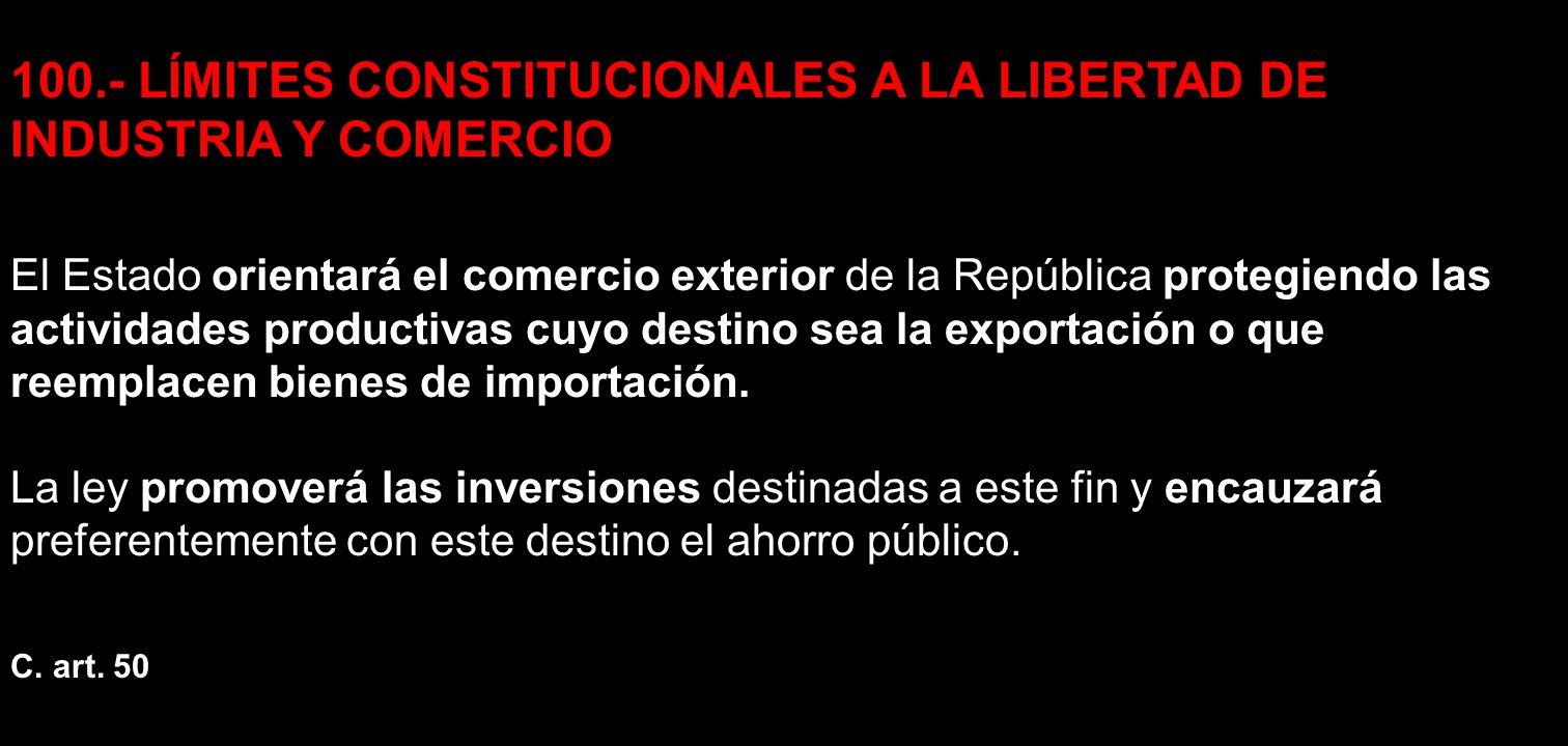 100.- LÍMITES CONSTITUCIONALES A LA LIBERTAD DE INDUSTRIA Y COMERCIO