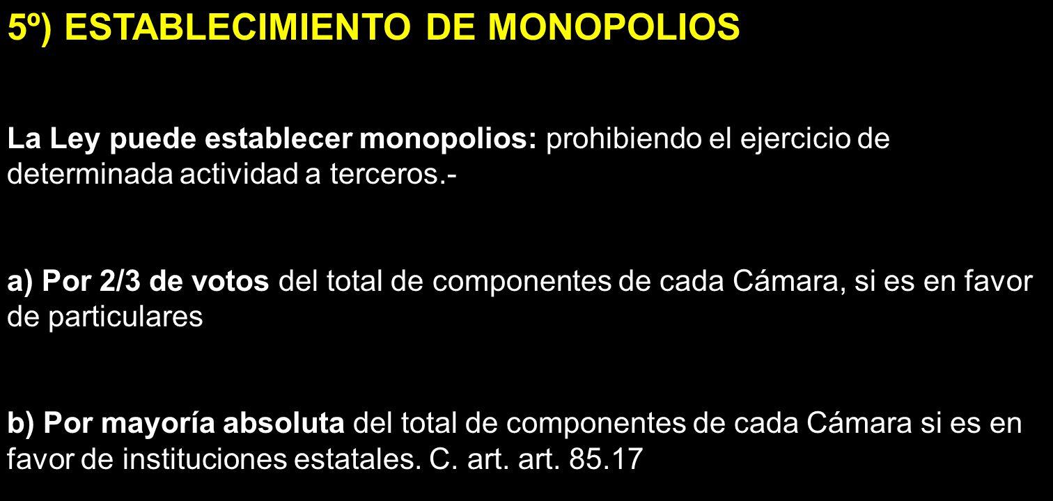 5º) ESTABLECIMIENTO DE MONOPOLIOS