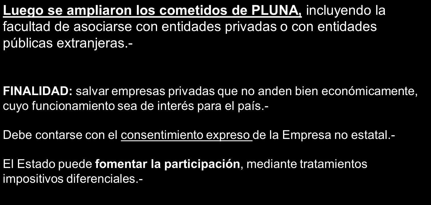 Luego se ampliaron los cometidos de PLUNA, incluyendo la facultad de asociarse con entidades privadas o con entidades públicas extranjeras.-