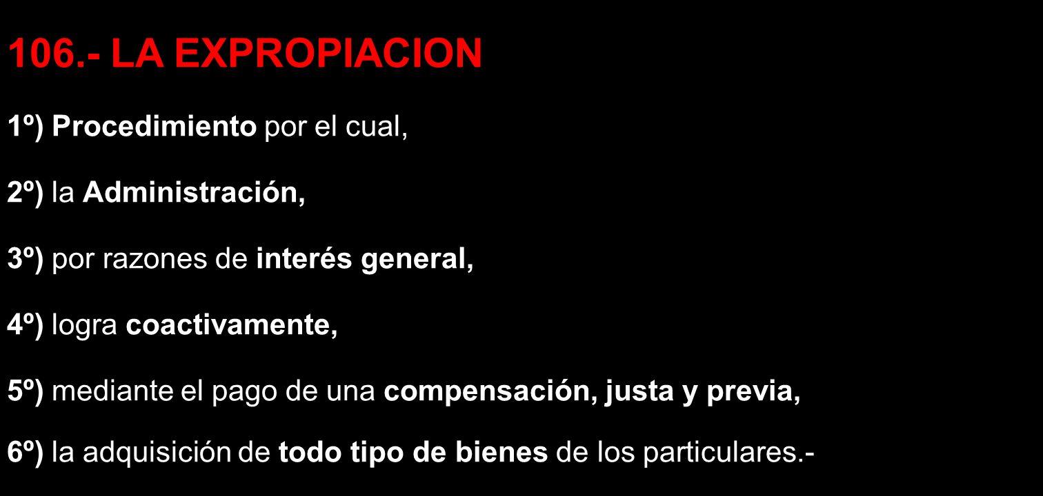 106.- LA EXPROPIACION 1º) Procedimiento por el cual,