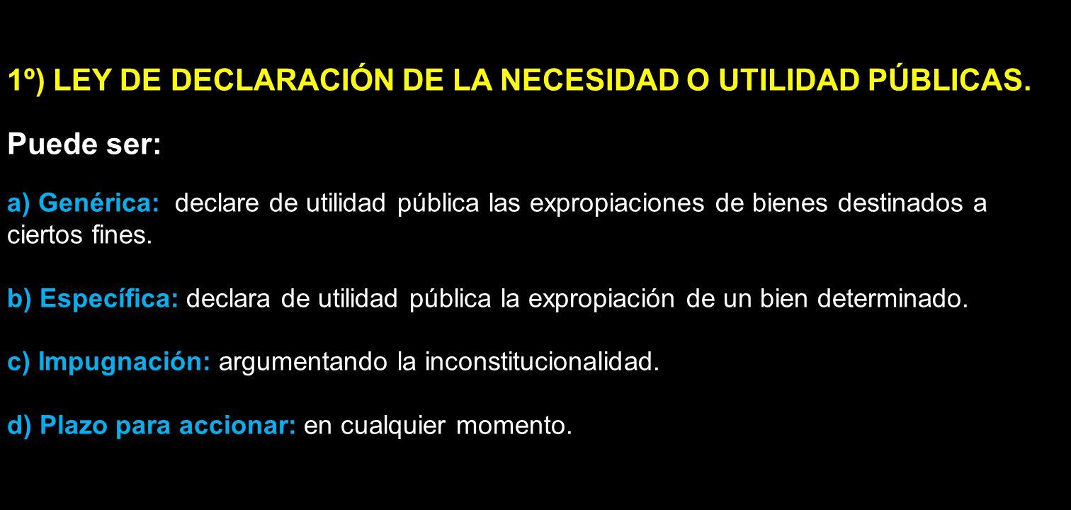 1º) LEY DE DECLARACIÓN DE LA NECESIDAD O UTILIDAD PÚBLICAS. Puede ser:
