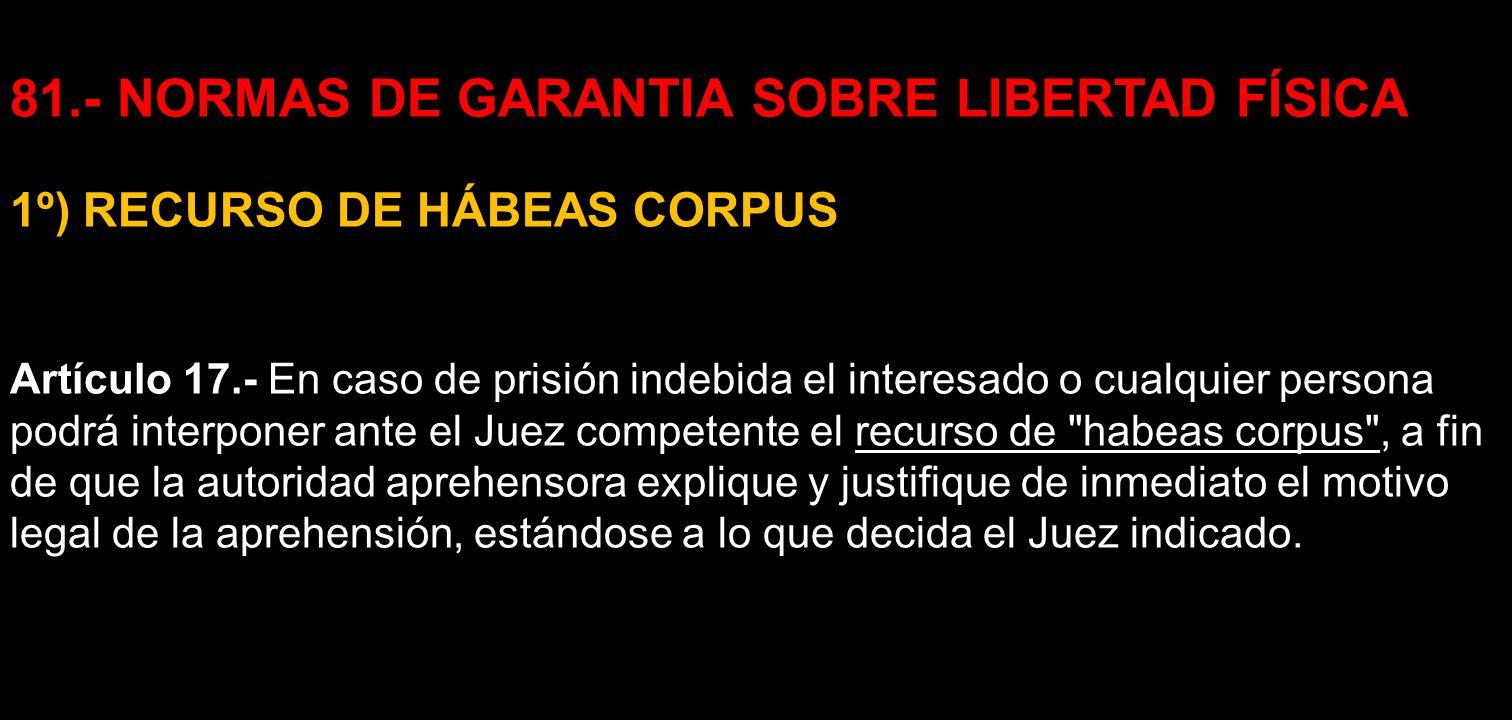 81.- NORMAS DE GARANTIA SOBRE LIBERTAD FÍSICA
