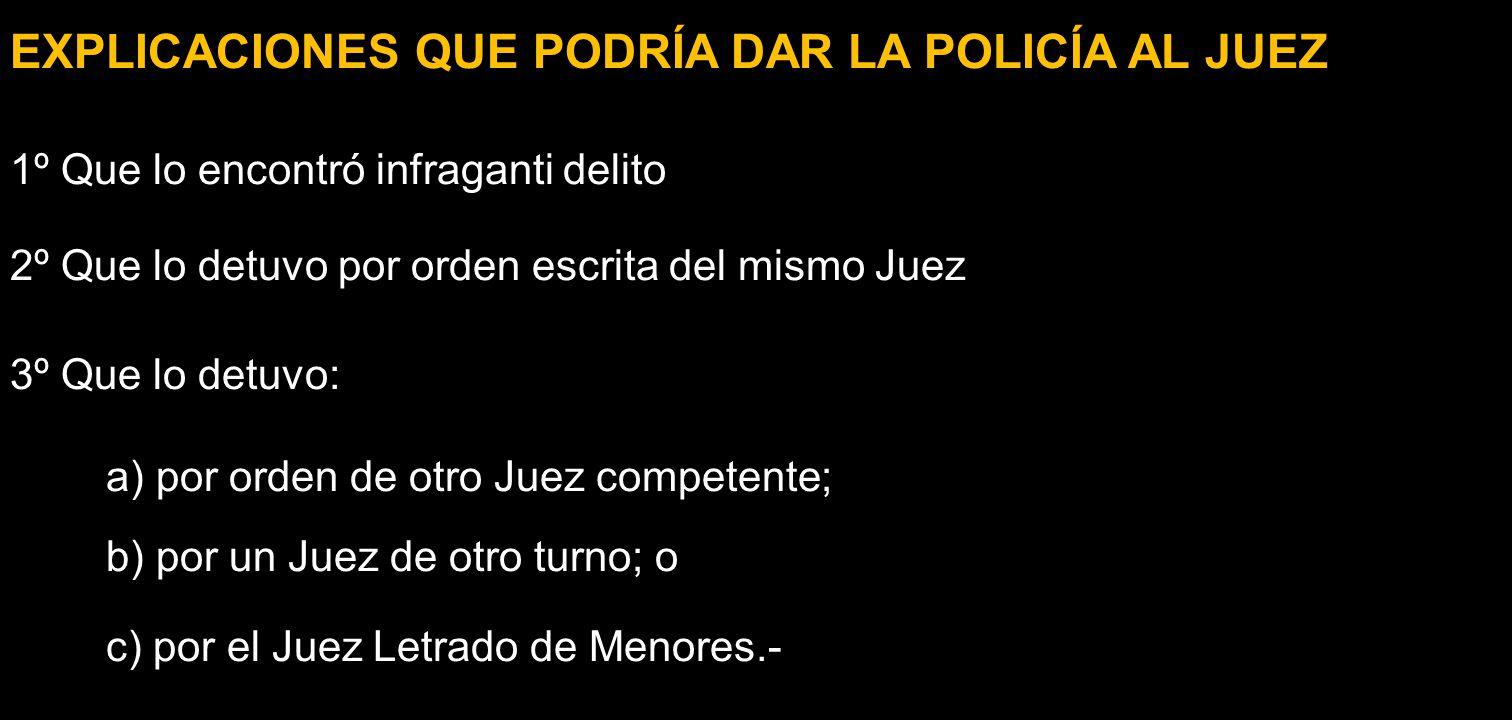 EXPLICACIONES QUE PODRÍA DAR LA POLICÍA AL JUEZ