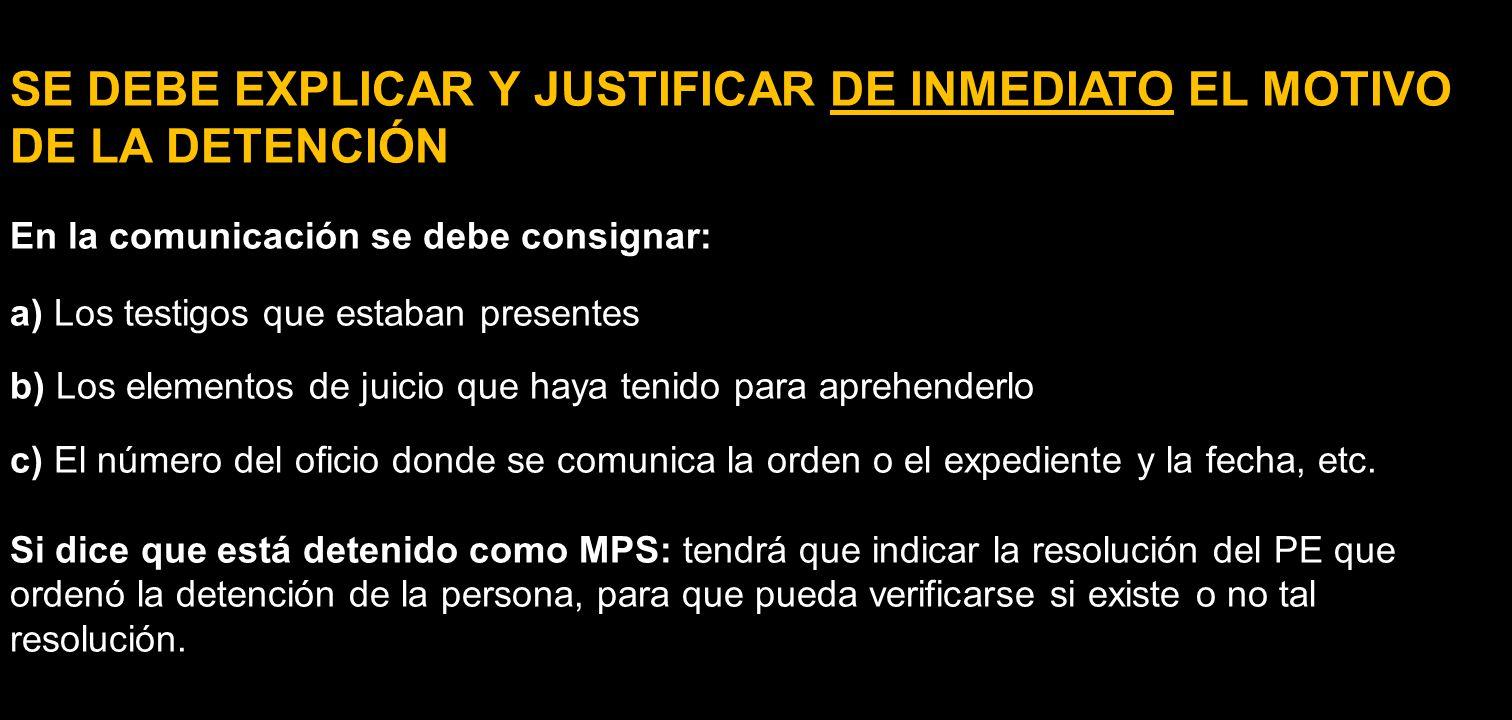 SE DEBE EXPLICAR Y JUSTIFICAR DE INMEDIATO EL MOTIVO DE LA DETENCIÓN