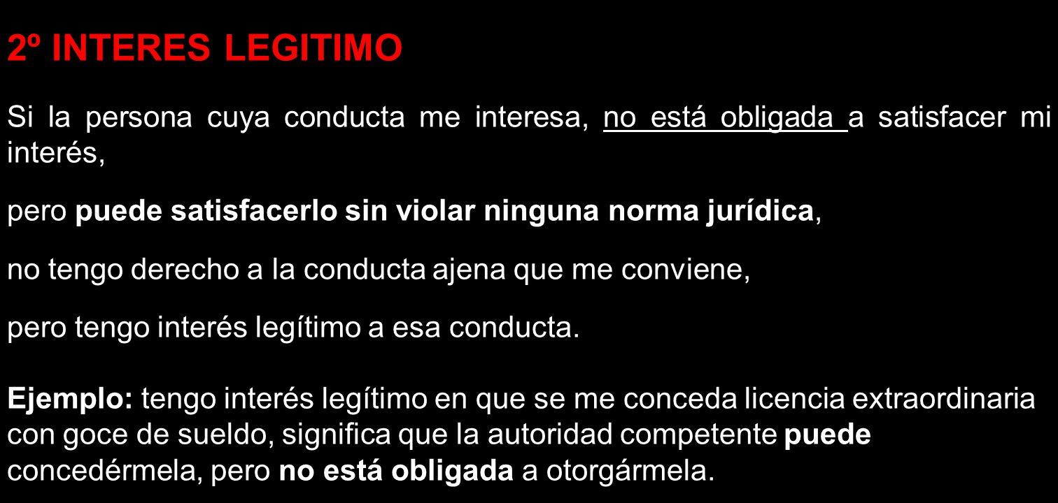 2º INTERES LEGITIMO Si la persona cuya conducta me interesa, no está obligada a satisfacer mi interés,
