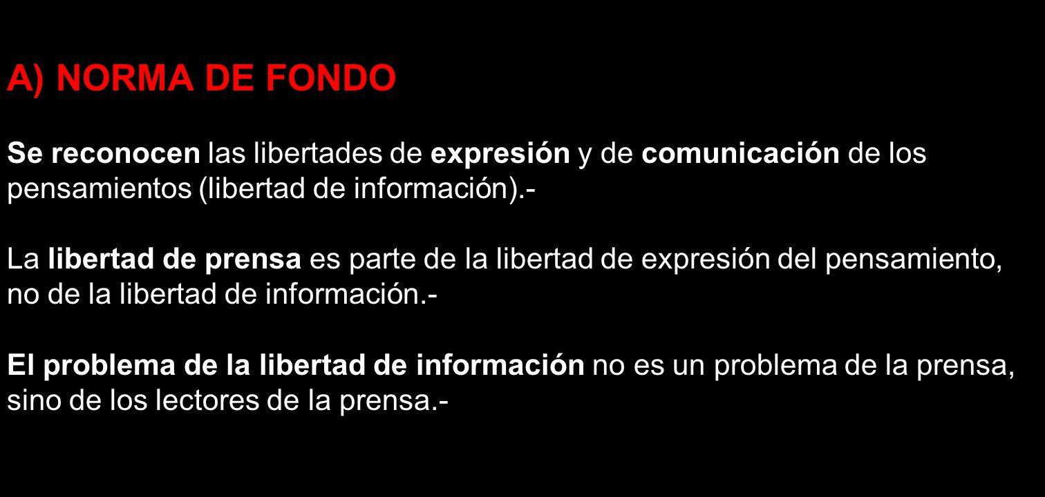 A) NORMA DE FONDO Se reconocen las libertades de expresión y de comunicación de los pensamientos (libertad de información).-