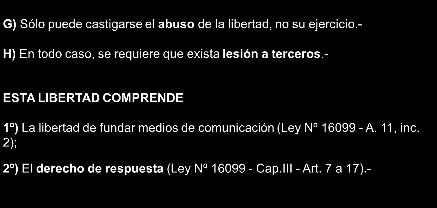 G) Sólo puede castigarse el abuso de la libertad, no su ejercicio.-