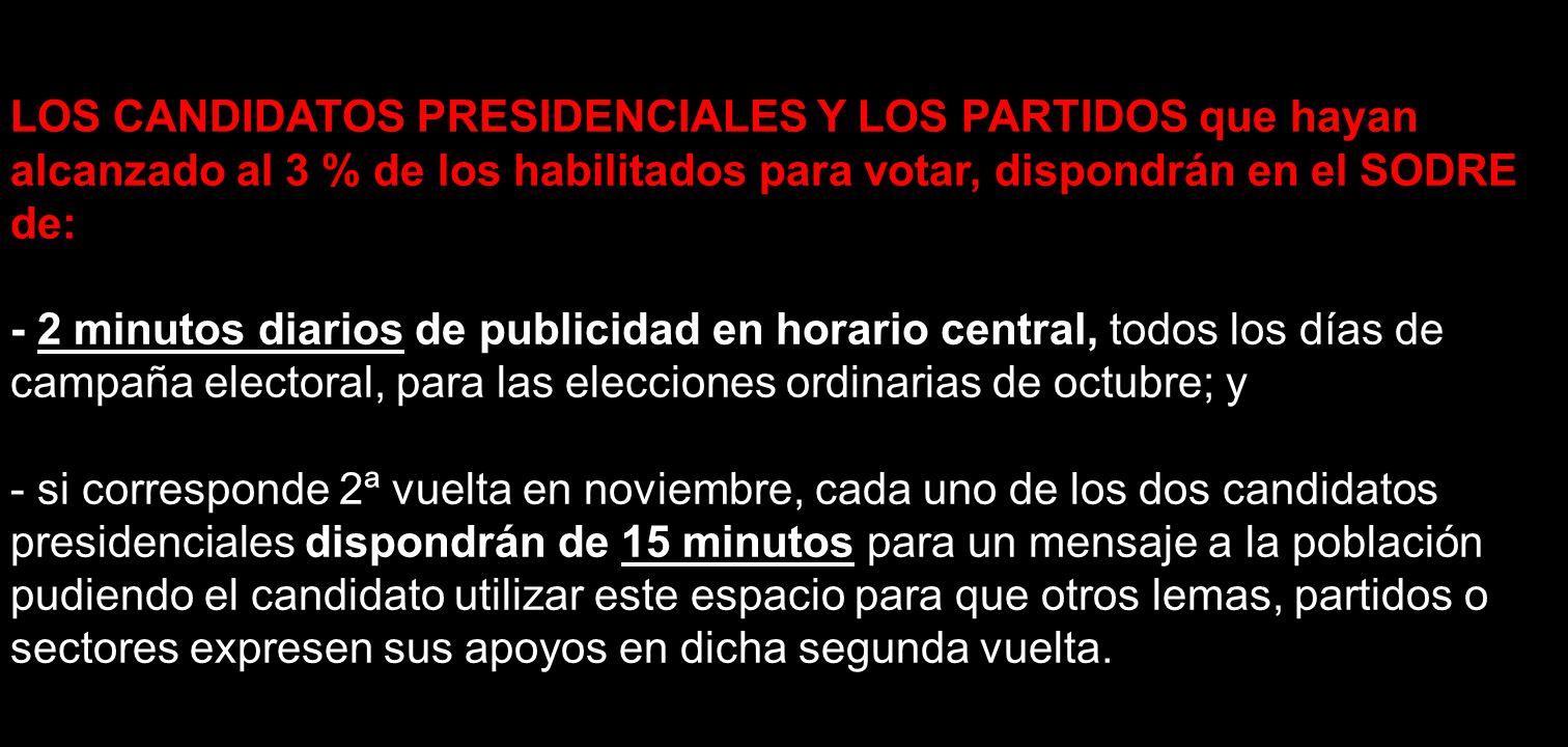 LOS CANDIDATOS PRESIDENCIALES Y LOS PARTIDOS que hayan alcanzado al 3 % de los habilitados para votar, dispondrán en el SODRE de:
