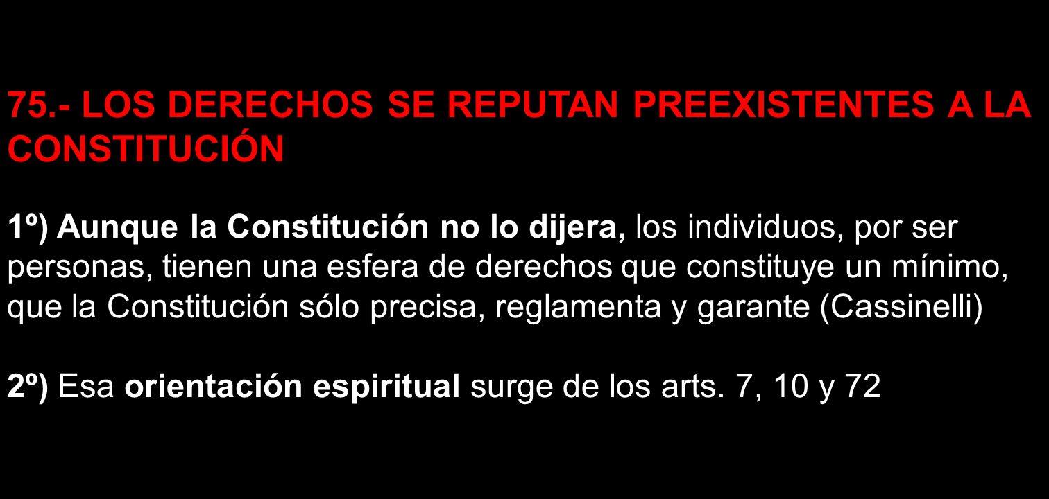 75.- LOS DERECHOS SE REPUTAN PREEXISTENTES A LA CONSTITUCIÓN
