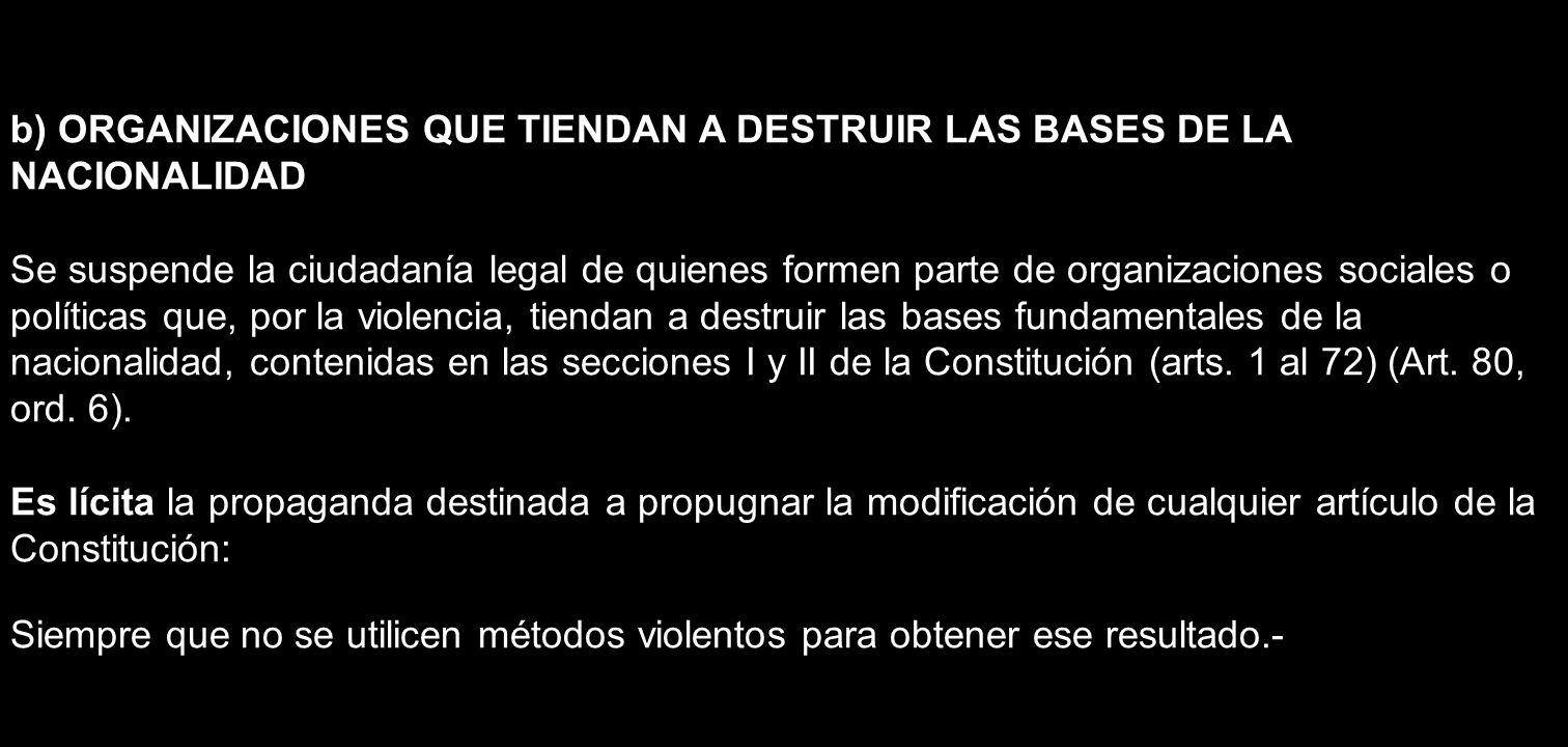 b) ORGANIZACIONES QUE TIENDAN A DESTRUIR LAS BASES DE LA NACIONALIDAD