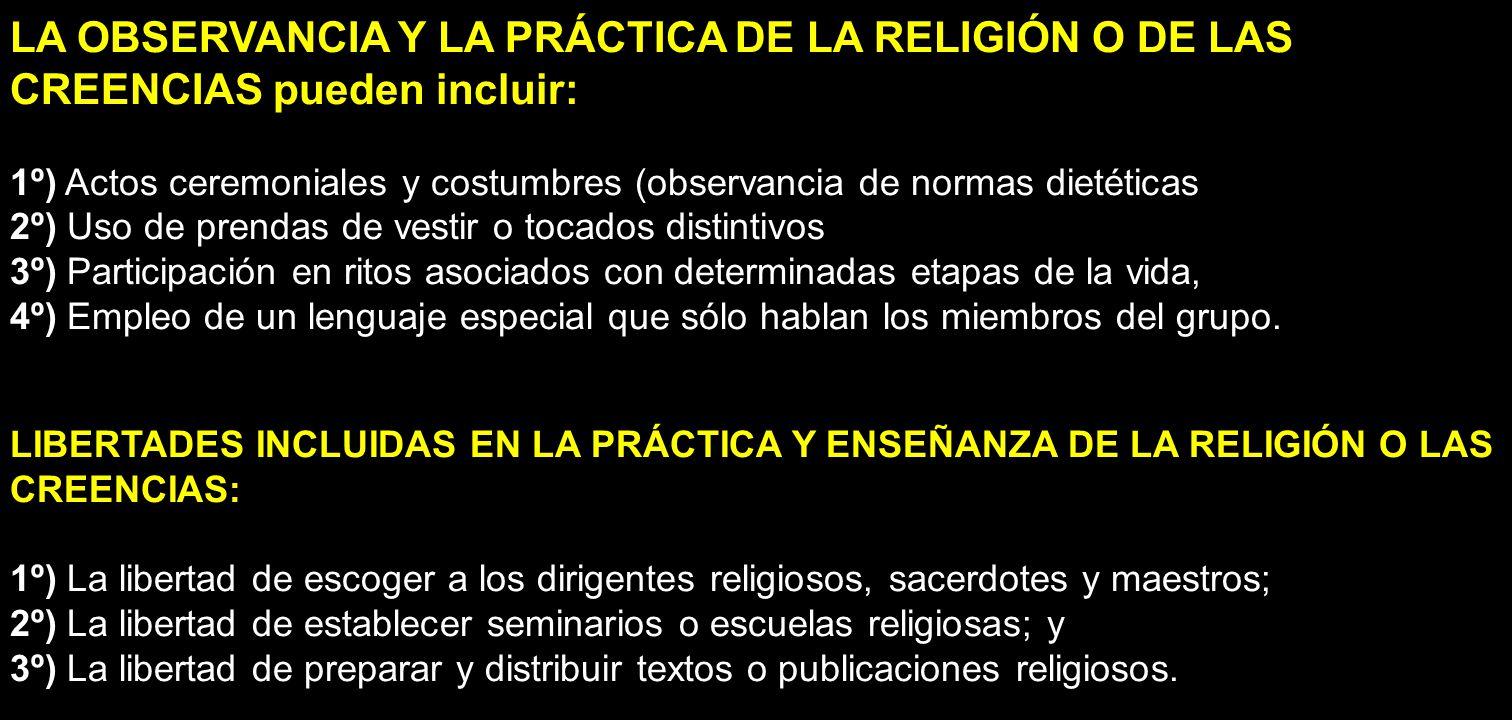LA OBSERVANCIA Y LA PRÁCTICA DE LA RELIGIÓN O DE LAS CREENCIAS pueden incluir: