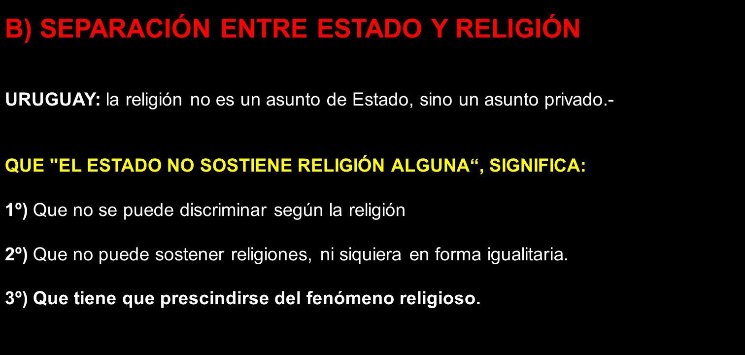 B) SEPARACIÓN ENTRE ESTADO Y RELIGIÓN