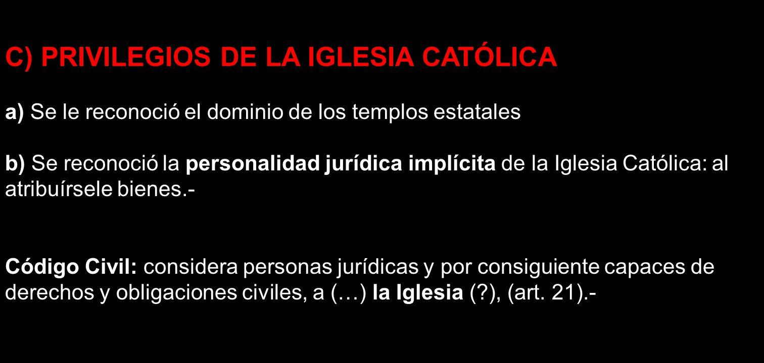 C) PRIVILEGIOS DE LA IGLESIA CATÓLICA