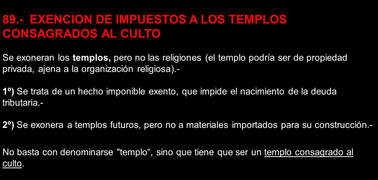 89.- EXENCION DE IMPUESTOS A LOS TEMPLOS CONSAGRADOS AL CULTO