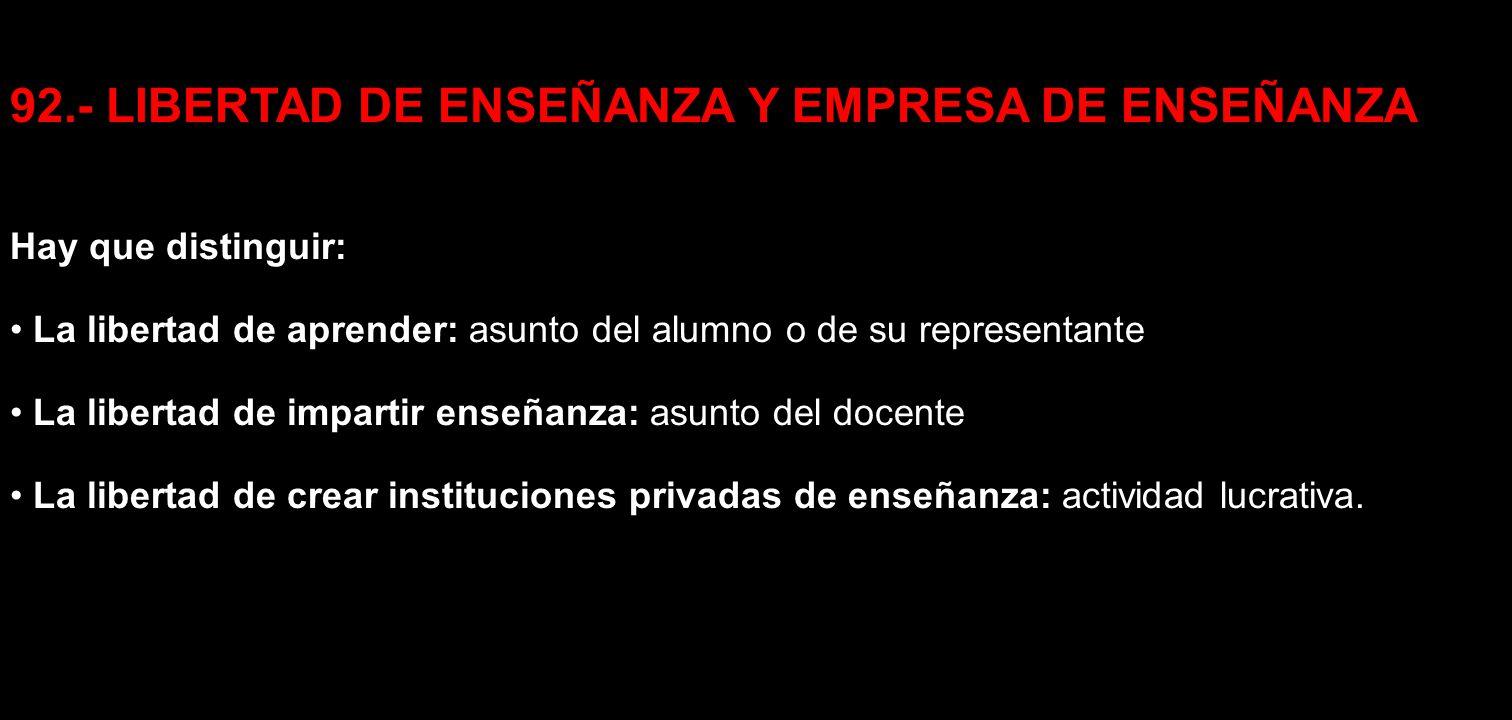 92.- LIBERTAD DE ENSEÑANZA Y EMPRESA DE ENSEÑANZA