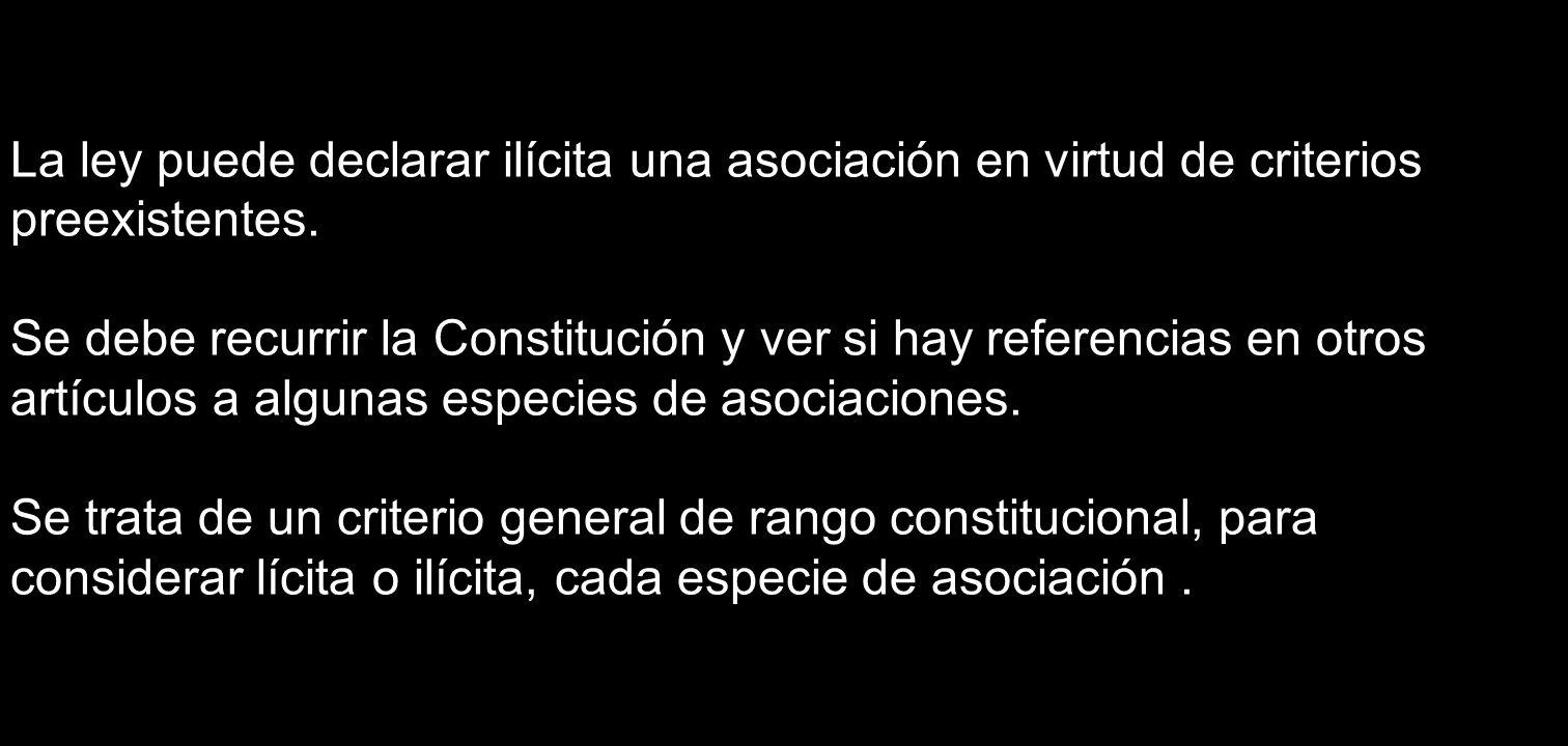 La ley puede declarar ilícita una asociación en virtud de criterios preexistentes.
