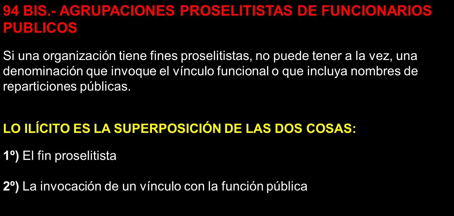 94 BIS.- AGRUPACIONES PROSELITISTAS DE FUNCIONARIOS PUBLICOS