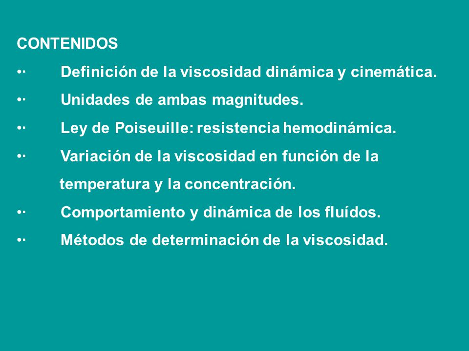 CONTENIDOS · Definición de la viscosidad dinámica y cinemática. · Unidades de ambas magnitudes.