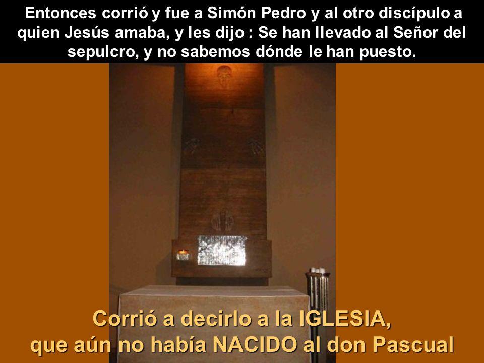 Corrió a decirlo a la IGLESIA, que aún no había NACIDO al don Pascual