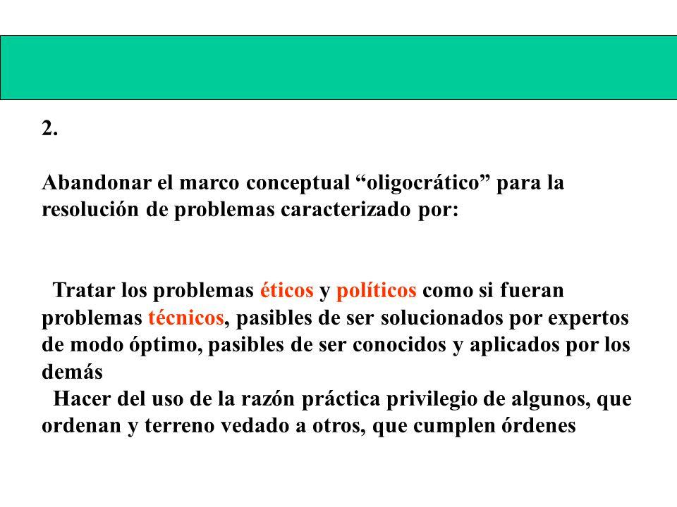2. Abandonar el marco conceptual oligocrático para la resolución de problemas caracterizado por: