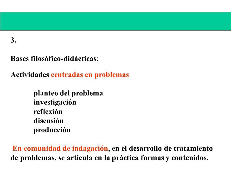3. Bases filosófico-didácticas: Actividades centradas en problemas. planteo del problema. investigación.