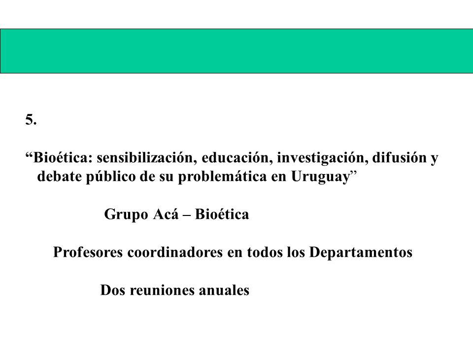 5. Bioética: sensibilización, educación, investigación, difusión y. debate público de su problemática en Uruguay