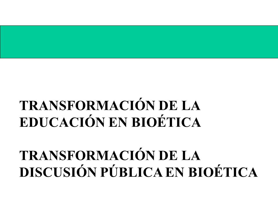 TRANSFORMACIÓN DE LA EDUCACIÓN EN BIOÉTICA