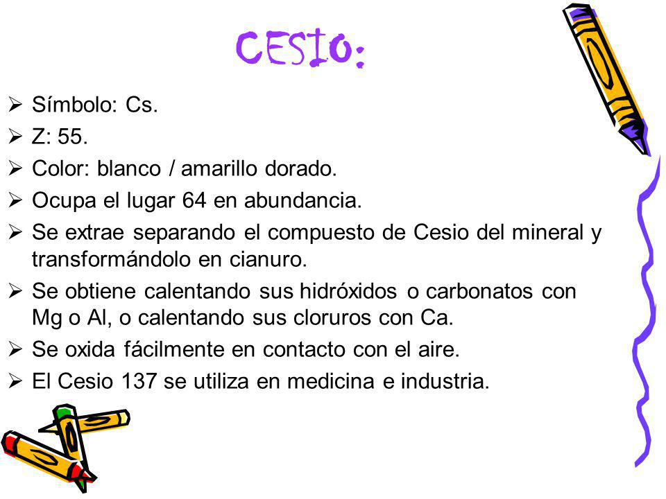 CESIO: Símbolo: Cs. Z: 55. Color: blanco / amarillo dorado.