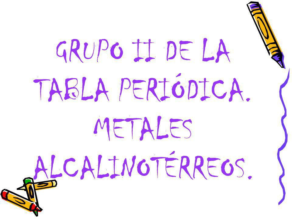 GRUPO II DE LA TABLA PERIÓDICA. METALES ALCALINOTÉRREOS.