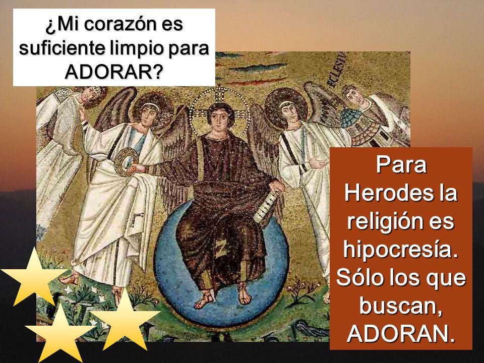Para Herodes la religión es hipocresía. Sólo los que buscan, ADORAN.