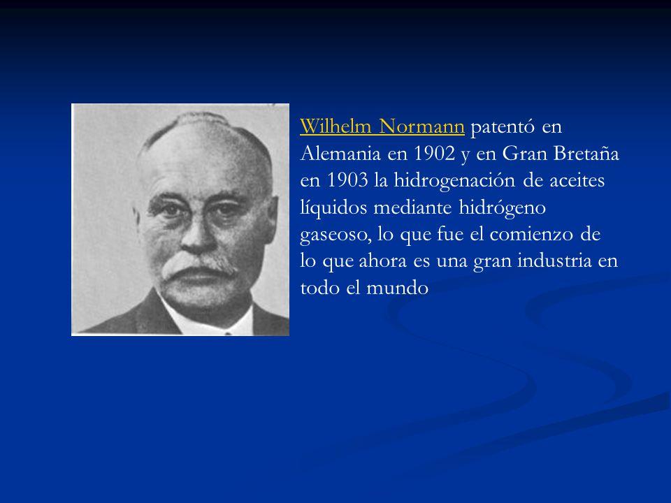 Wilhelm Normann patentó en Alemania en 1902 y en Gran Bretaña en 1903 la hidrogenación de aceites líquidos mediante hidrógeno gaseoso, lo que fue el comienzo de lo que ahora es una gran industria en todo el mundo