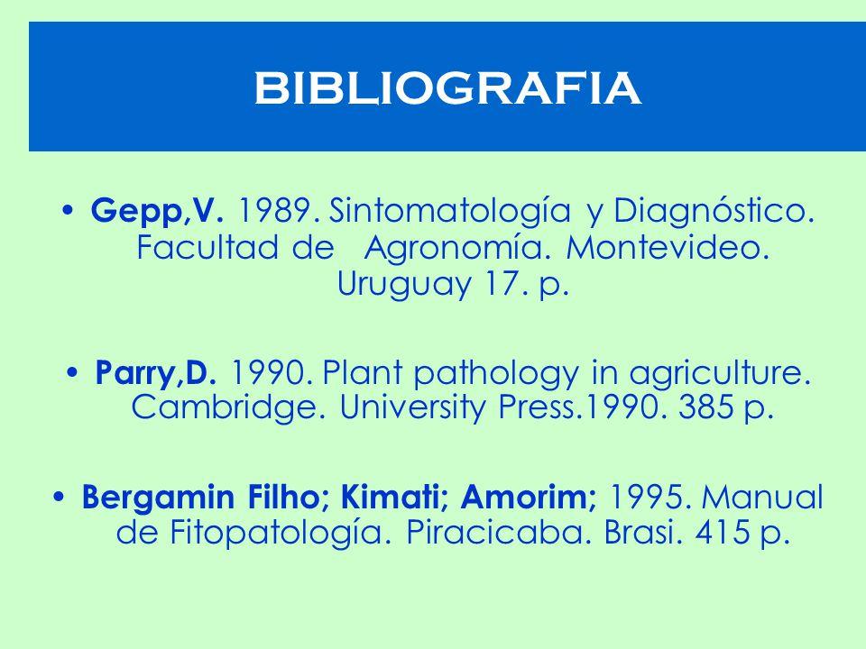 BIBLIOGRAFIA Gepp,V. 1989. Sintomatología y Diagnóstico. Facultad de Agronomía. Montevideo. Uruguay 17. p.