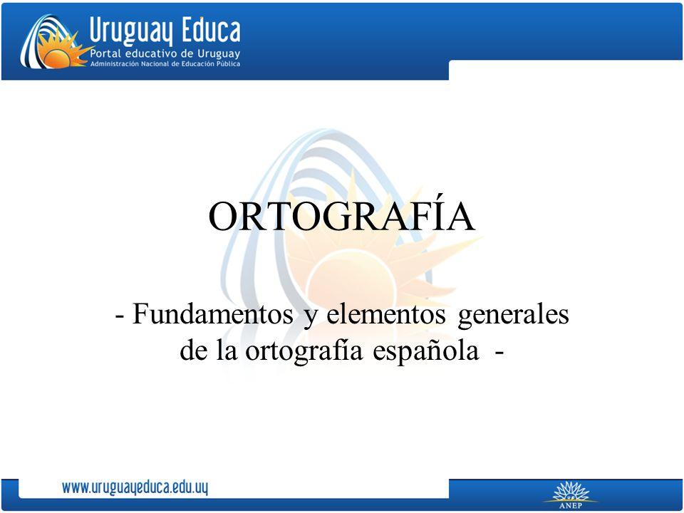 - Fundamentos y elementos generales de la ortografía española -