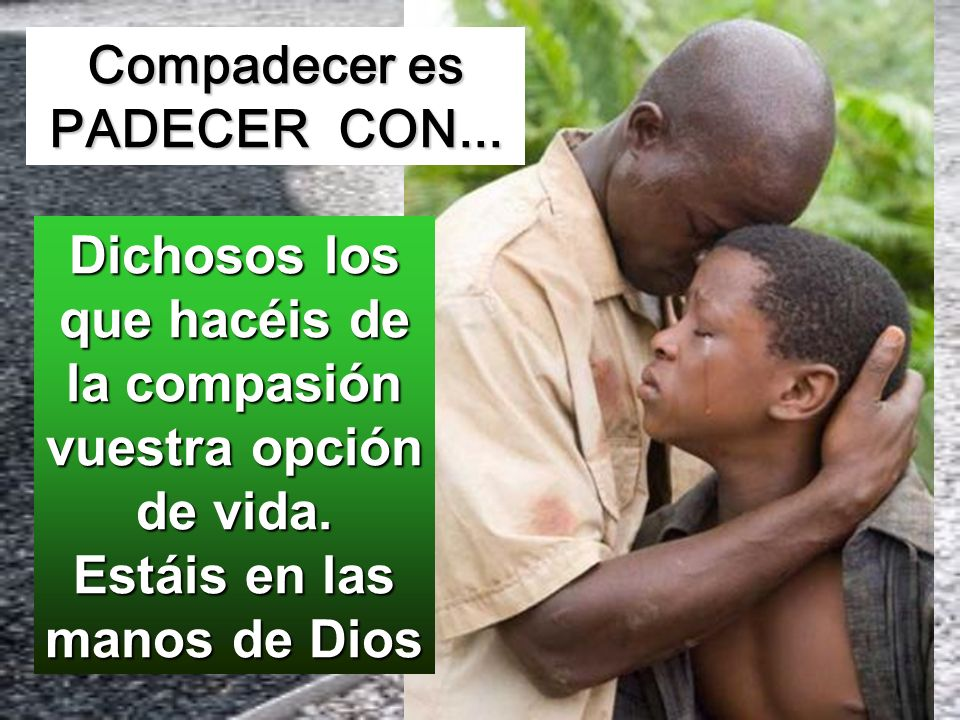 Compadecer es PADECER CON...