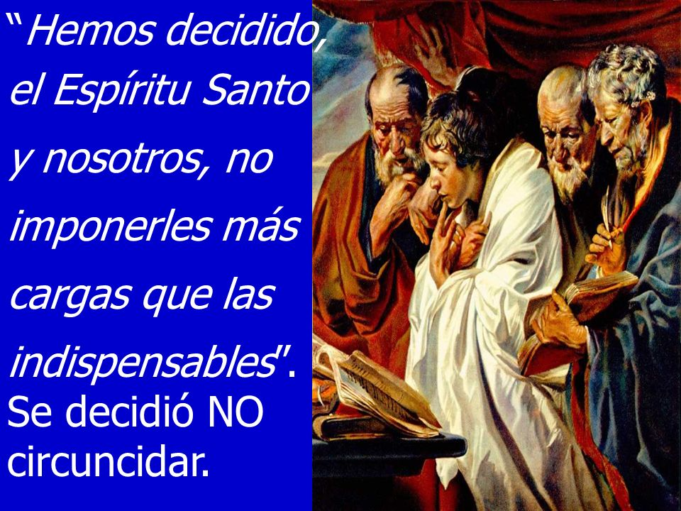 Hemos decidido, el Espíritu Santo. y nosotros, no. imponerles más. cargas que las. indispensables .