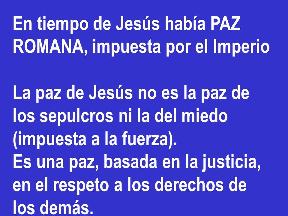 En tiempo de Jesús había PAZ ROMANA, impuesta por el Imperio