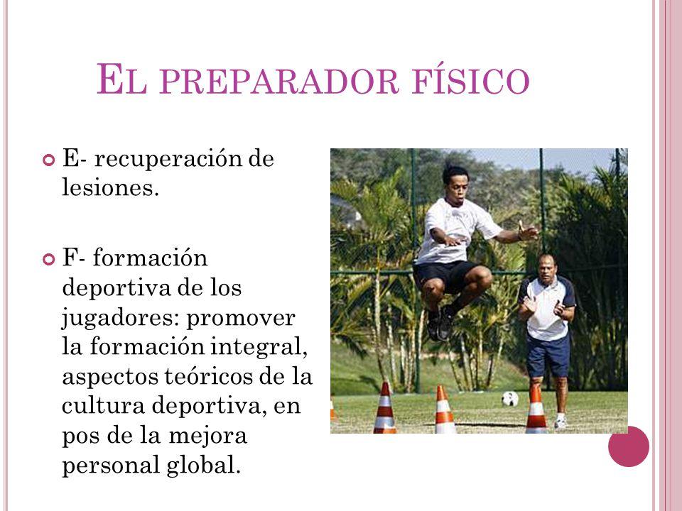 El preparador físico E- recuperación de lesiones.