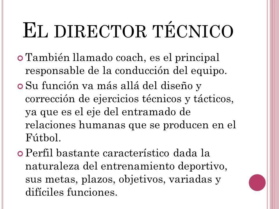 El director técnico También llamado coach, es el principal responsable de la conducción del equipo.
