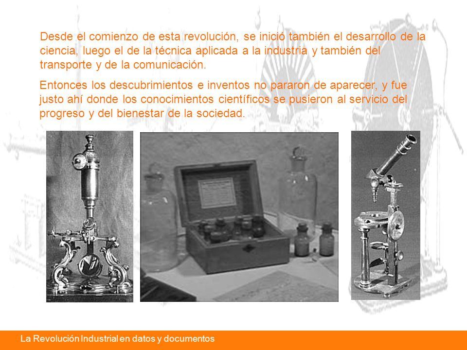 Desde el comienzo de esta revolución, se inició también el desarrollo de la ciencia, luego el de la técnica aplicada a la industria y también del transporte y de la comunicación.