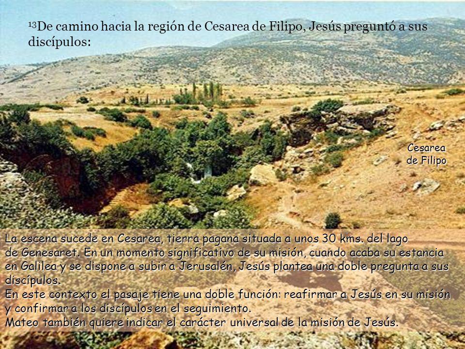 13De camino hacia la región de Cesarea de Filipo, Jesús preguntó a sus discípulos:
