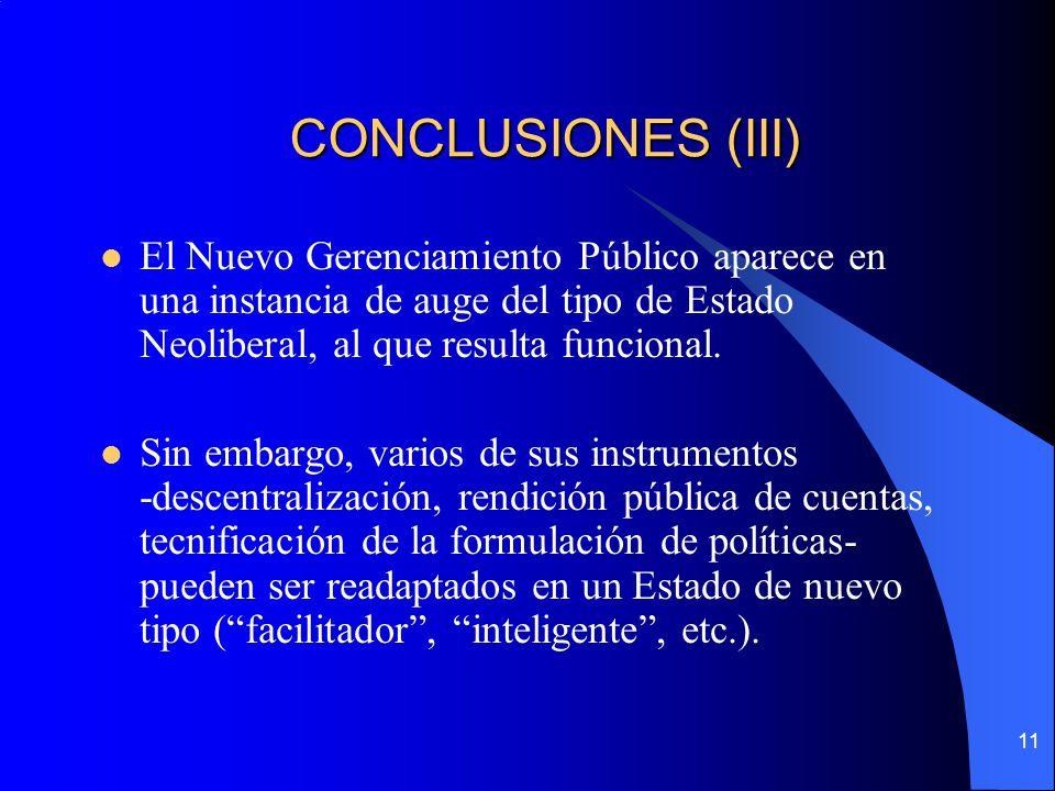 CONCLUSIONES (III) El Nuevo Gerenciamiento Público aparece en una instancia de auge del tipo de Estado Neoliberal, al que resulta funcional.