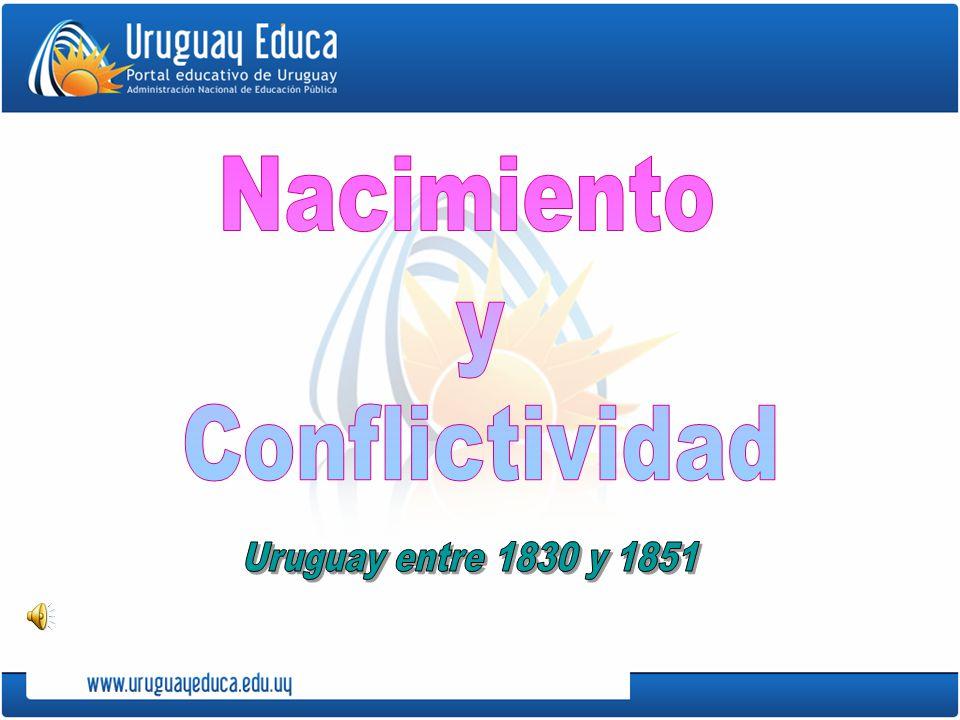 Nacimiento y Conflictividad Uruguay entre 1830 y 1851