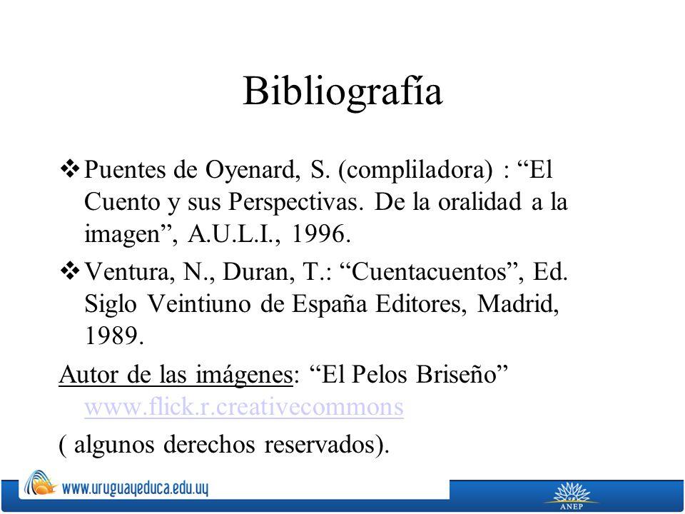 Bibliografía Puentes de Oyenard, S. (compliladora) : El Cuento y sus Perspectivas. De la oralidad a la imagen , A.U.L.I., 1996.