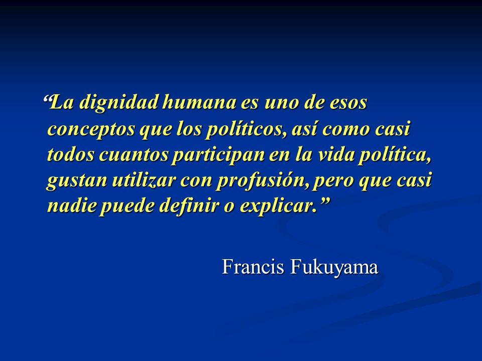 La dignidad humana es uno de esos conceptos que los políticos, así como casi todos cuantos participan en la vida política, gustan utilizar con profusión, pero que casi nadie puede definir o explicar.