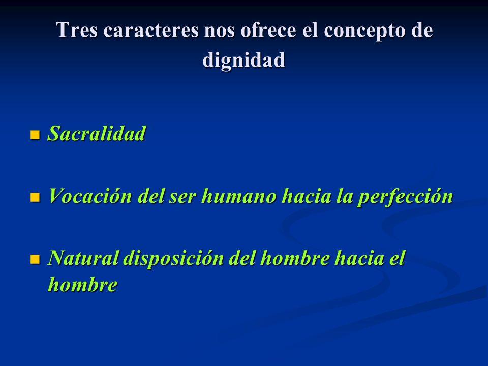 Tres caracteres nos ofrece el concepto de dignidad